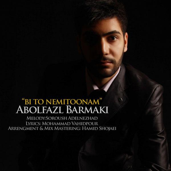 Abolfazl Barmaki - Bi To Nemitoonam