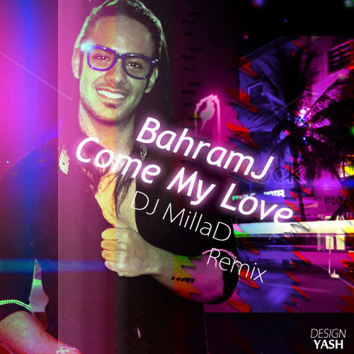 Bahram J - Come My Love (Remix Dj Milad)