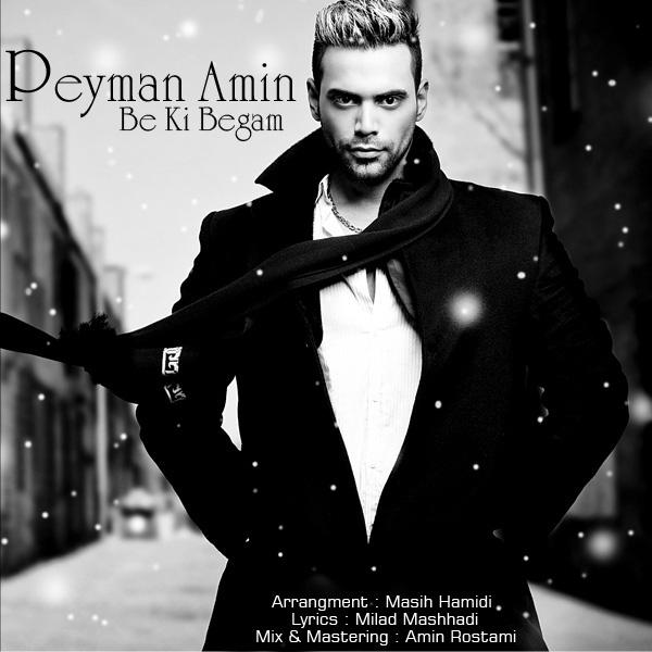Peyman Amin - Be Ki Begam