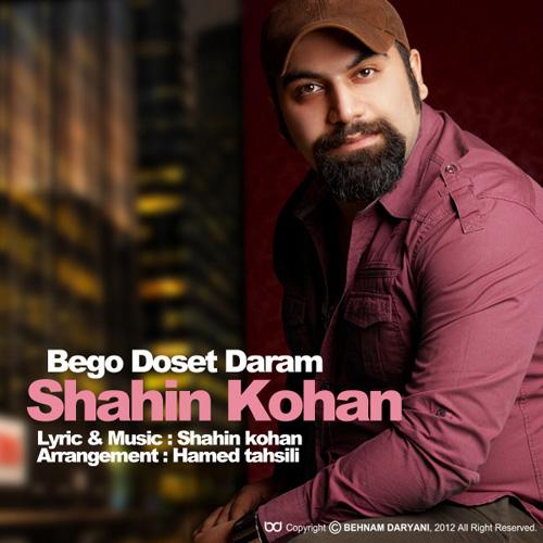 Shahin Kohan - Begoo Dooset Daram
