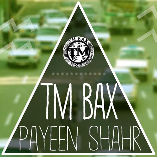 TM Bax - Payeen Shahr