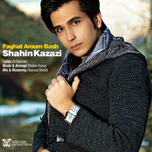 shahin-kazazi-faghat-aroum-bash-f