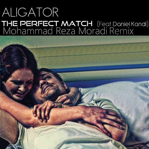 Aligator-The-Perfect-Match-(Ft.-Daniel-Kandi)-(Mohammad-Reza-Moradi-Remix)-f