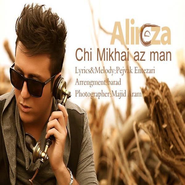 Alireza - Chi Mikhay Az Man