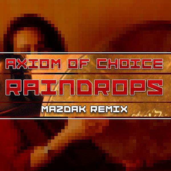Axiom Of Choice - Raindrops (Mazdak Remix)