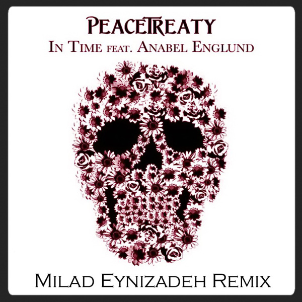 PeaceTreaty - In Time (Ft Anabel Englund) (Milad Eynizadeh Remix)