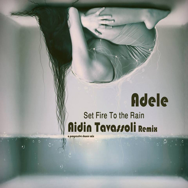 Adele - Set Fire To the Rain (Aidin Tavassoli Remix)
