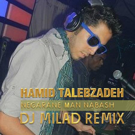 Hamid-Talebzadeh-Negarane-Man-Nabash-(DJ-Milad-Remix)-f