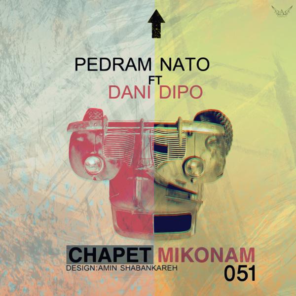 Pedram Nato - Chapet Mikonam (Ft Dani Dipo)