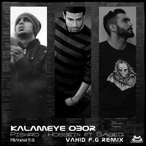 Pishro---Kalameye-Obor-(Ft-Hossein-Sadegh)-(Vahid-F.G-Remix)-f