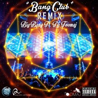 Big-Bang-Bang-Club-Remix-Ft-DJ-Toomaj