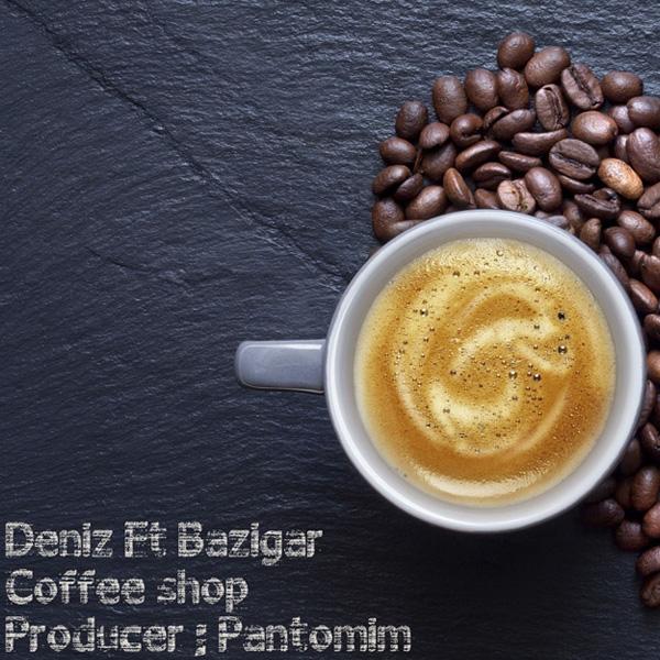Deniz - Coffee Shop (Ft Bazigar)