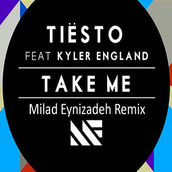 Tiesto - Take Me (Ft Kyler England) (Milad Eynizadeh Remix)