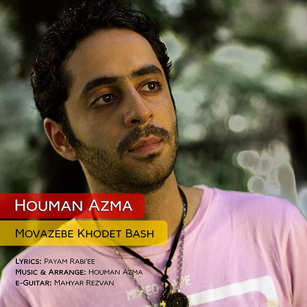 Houman Azma - Movazebe Khodet Bash
