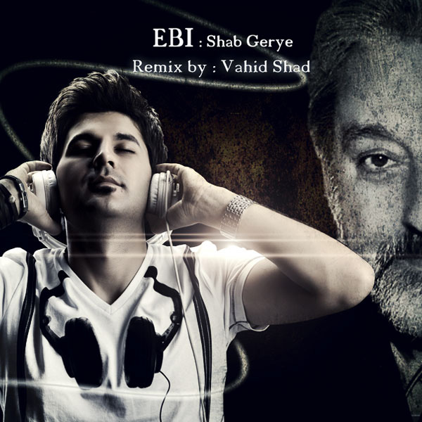 Ebi---Shab-Gerye-(Vahid-Shad-Remix)-f