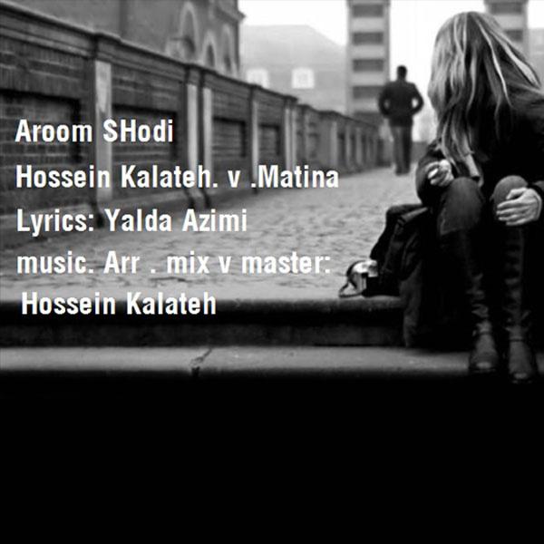 Hossein Kalateh - Aroom Shodi (Ft Matina)