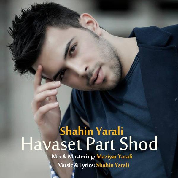 Shahin Yarali - Havaset Part Shod