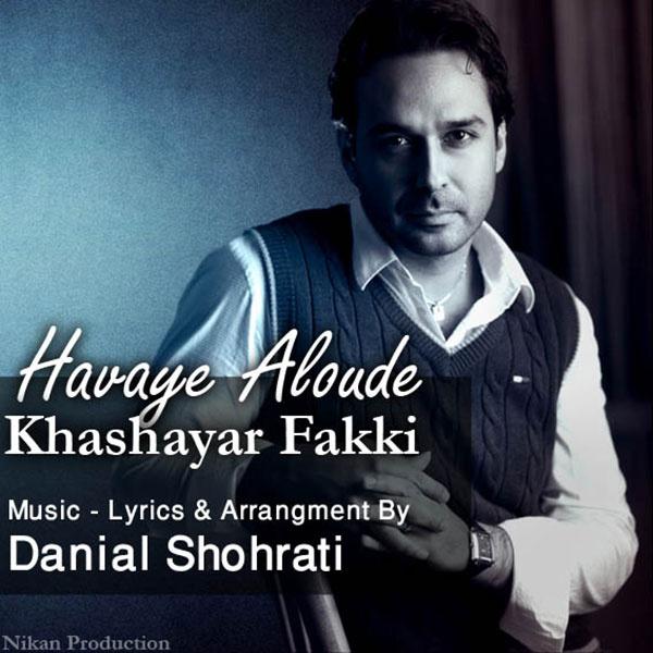 Khashayar Fakki - Havaye Aloudeh