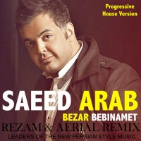 Saeed-Arab---Bezar-Bebinamet-(RezaM-Aerial-Progressive-House-Remix)