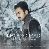 Khosro-Izadi-Vaghti-To-Inja-Nabashi