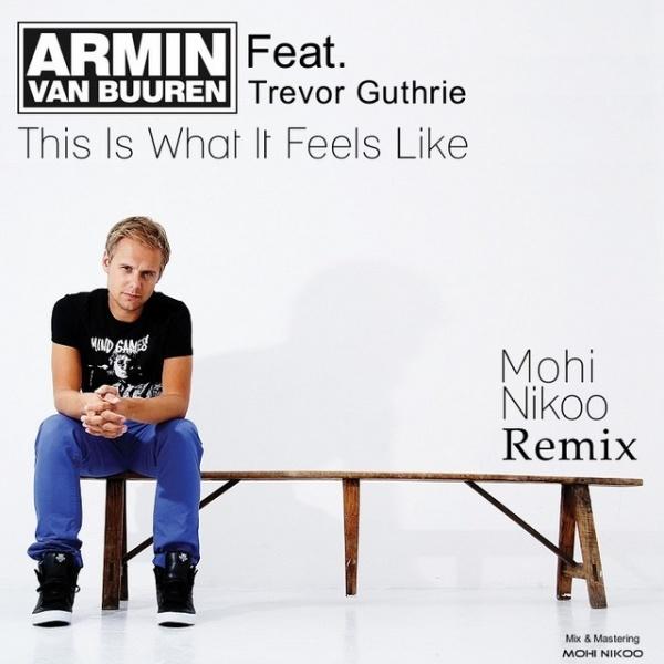 Armin Van Buuren - This Is What It Feels Like (Ft Trevor Guthrie) (Mohi Nikoo Remix)