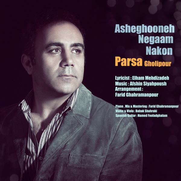 Parsa Gholipour - Asheghooneh Negaam Nakon