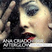 Ana-Criado-vs-06R-Afterglow-Loock-Human-Feel-Human-(Nhato-Remix)-(Mohi-Nikoo-Mashup)