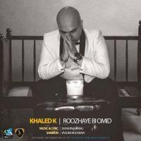 Khaled-K-Roozhaye-Bi-Omid