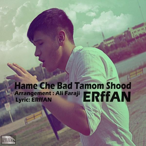 Erffan-Hame-Chi-Bad-Tamam-Shod