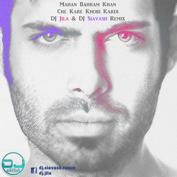 Mahan-Bahram-Khan-Che-Kare-Khobi-Kardi-(DJ-Jila_DJ-Siavash-Remix)