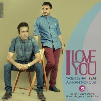 Yaser-Sehati-I-Love-You-(Ft-Ashkan-Norouzi)