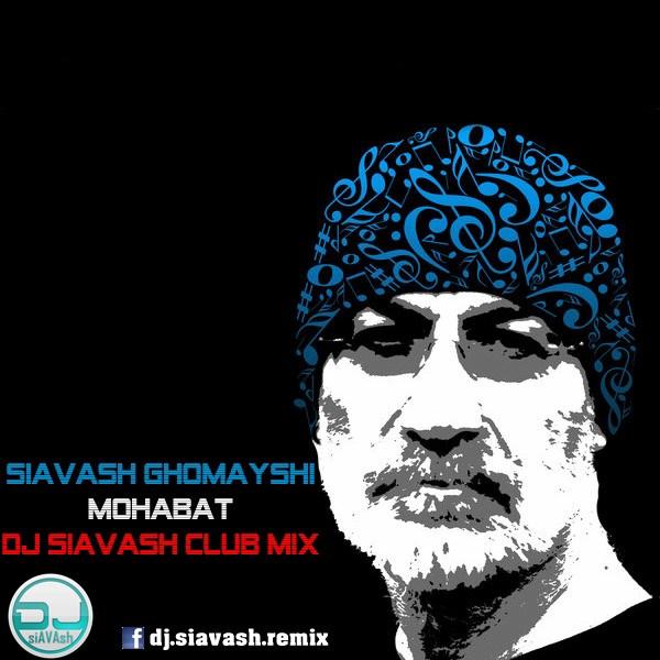 Siavash Ghomayshi - Mohabat (DJ Siavash Club Mix)