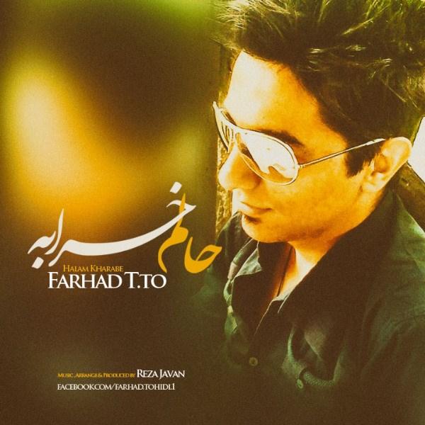 Farhad T.to - Halam Kharabe