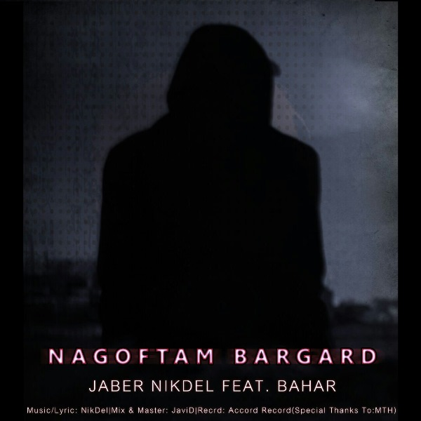 Jaber Nikdel - Nagoftam Bargard (Ft Bahar)