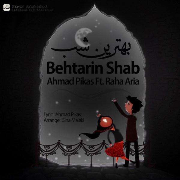 Ahmad Pikas - Behtarin Shab (Ft Raha Aria)