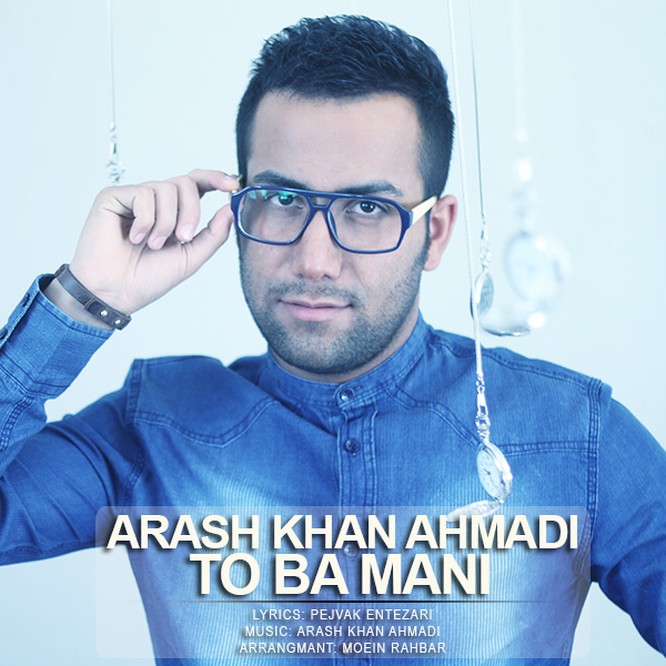 Arash Khan Ahmadi - To Ba Mani