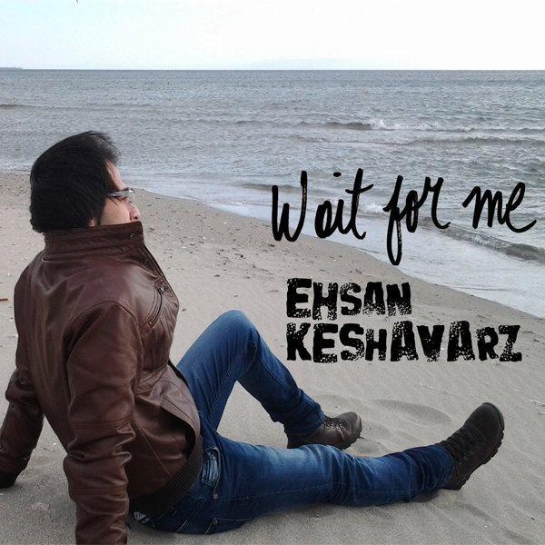 Ehsan Keshavarz - Wait For Me