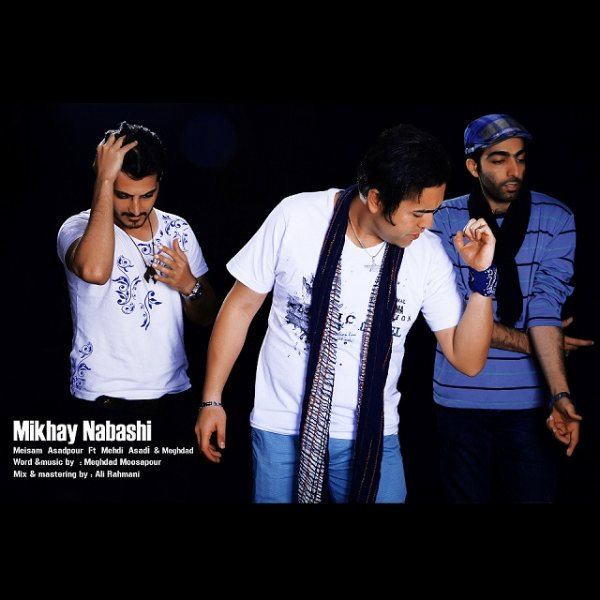 Meisam Asadpour - Mikhay Nabashi (Ft Mehdi Asadi & Meghdad)