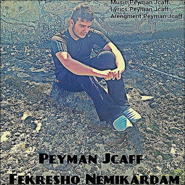 Peyman Jcaff - Fekresho Nemikardam