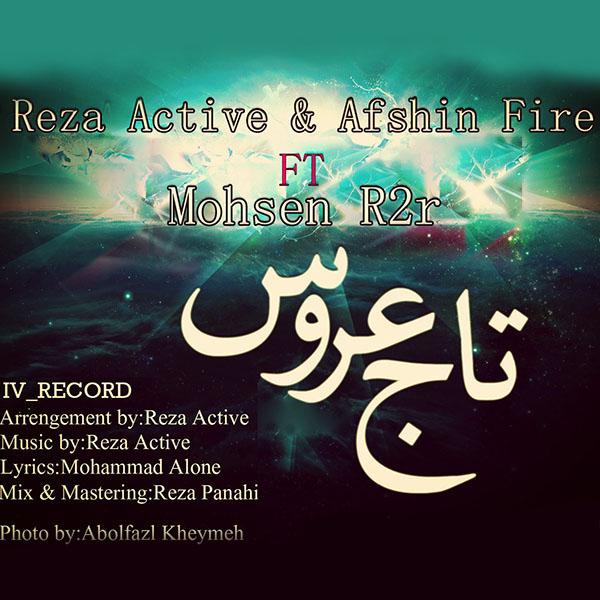 Reza Active - Taje Aroos (Ft Afshin Fire & Mohsen R2r)