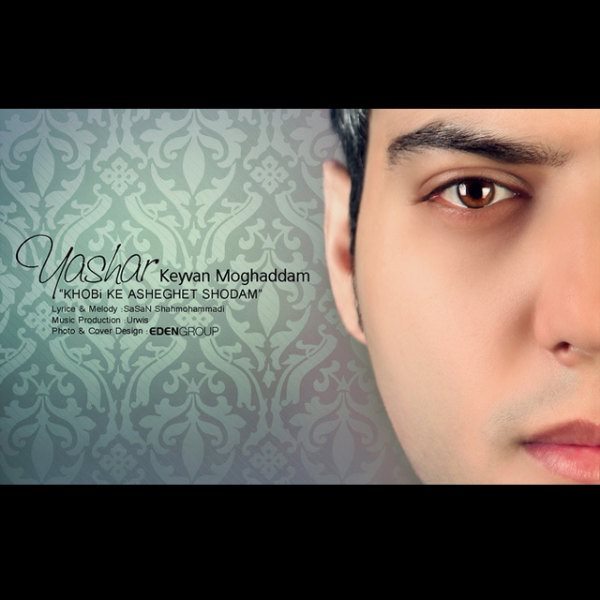 Yashar Keyvan Moghaddam - Khoobi Ke Asheghet Shodam