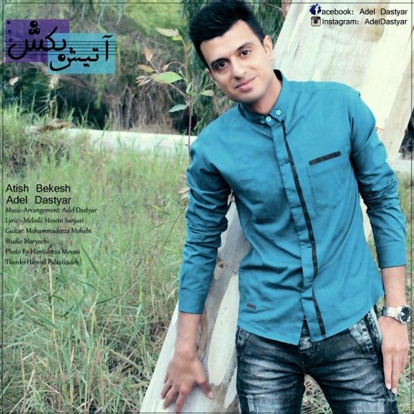 Adel Dastyar - Atish Bekesh