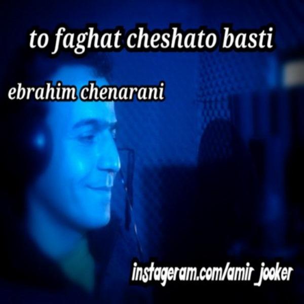 Ebrahim Chenarani - To Faghat Cheshato Basti