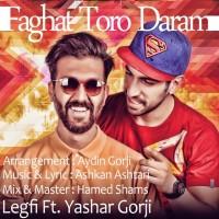 Legfi-Faghat-Toro-Daram-(Ft-Yashar-Gorji)