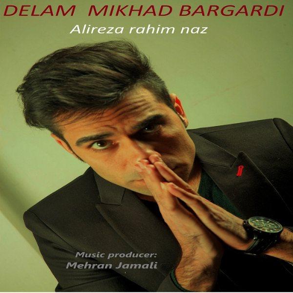 Alireza Rahim Naz - Delam Mikhad Bargardi