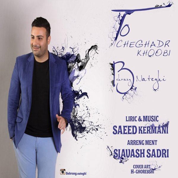 Behrang Nateghi - To Cheghadar Khoobi