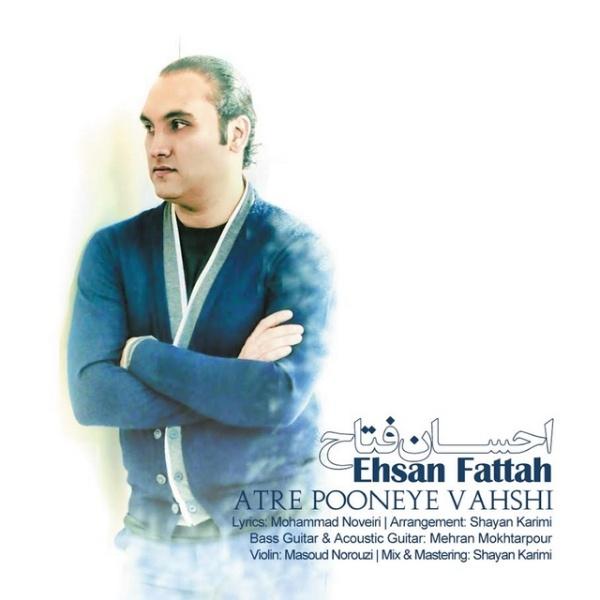 Ehsan Fattah - Atre Pooneye Vahshi