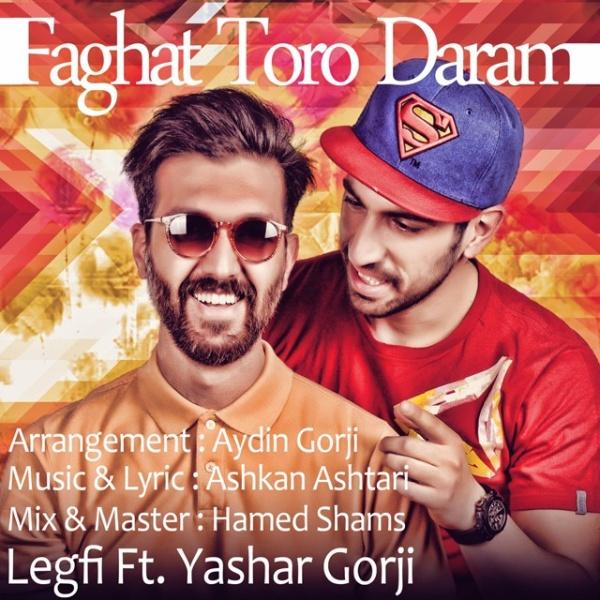 Legfi - Faghat Toro Daram (Ft Yashar Gorji)