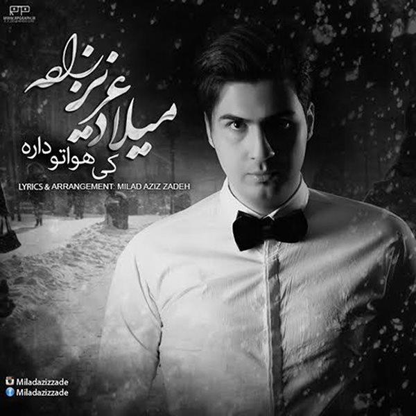 Milad Aziz Zadeh - Ki Havato Dareh