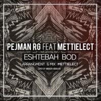 Pejman-RJ-Eshtebah-Bod-(Ft-Mettielect)